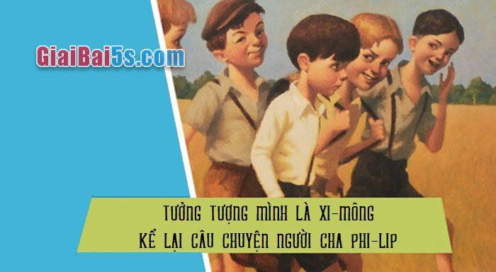 Đề 68 –  Hãy tưởng tượng mình là Xi-mông, kể lại câu chuyện về người cha Phi-líp.