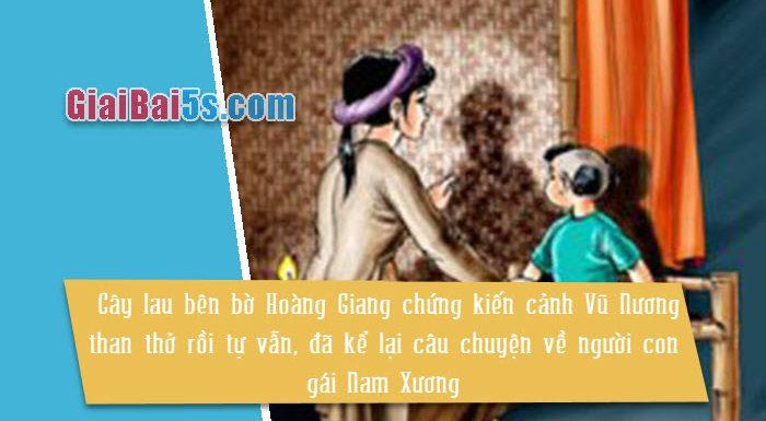 Đề 70 – Cây lau bên bờ Hoàng Giang chứng kiến cảnh Vũ Nương than thở rồi tự vẫn, đã kể lại câu chuyện về người con gái Nam Xương ấy.