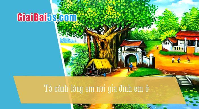 Phần thứ nhất : Văn miêu tả-IV. Tả phong cảnh, cảnh vật-Bài số 23. Tả cảnh làng em (hoặc thị trấn, thị xã, khu phố: làng đổi của tôi