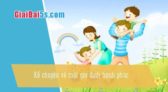 Phần thứ hai: Văn kể chuyện-Bài số 33. Kể chuyện về một gia đình hạnh phúc