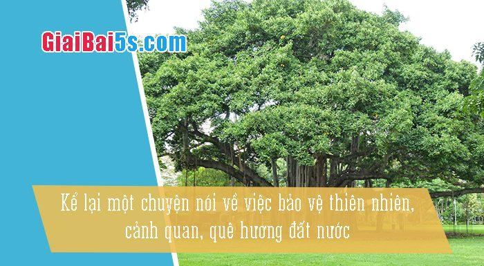 Phần thứ hai: Văn kể chuyện-Bài số 16. Kể câu chuyện về việc bảo vệ thiên nhiên… (cứu cây đa Kẻ Châu)