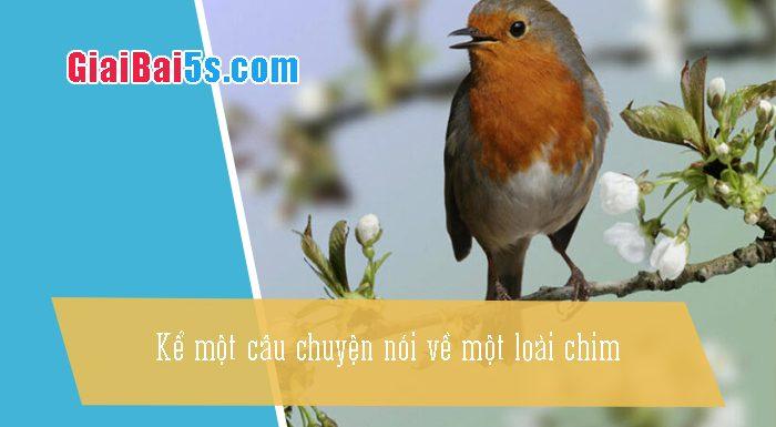 Phần thứ hai: Văn kể chuyện-Bài số 14. Câu chuyện nói về một loài chim (chim hoạ mi)