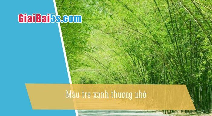 Phần thứ nhất : Văn miêu tả-III. Tả cỏ cây, hoa lá-Bài số 9. Màu tre xanh thương nhớ