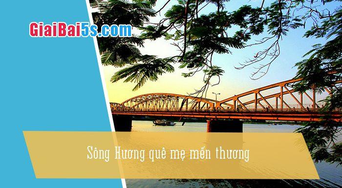 Phần thứ nhất : Văn miêu tả-IV. Tả phong cảnh, cảnh vật-Bài số 26. Sông Hương quê mẹ mến thương