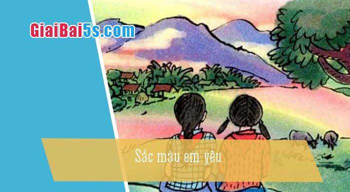 Phần thứ tư: Cảm thụ văn thơ-Bài số 2. Sắc màu em yêu
