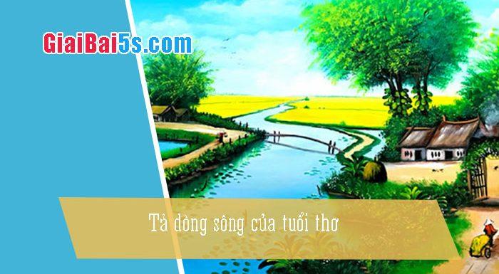 Phần thứ nhất : Văn miêu tả-IV. Tả phong cảnh, cảnh vật-Bài số 11. Tả dòng sông của tuổi thơ (dòng sông Tương).