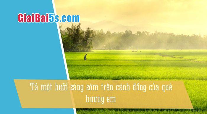 Phần thứ nhất : Văn miêu tả-IV. Tả phong cảnh, cảnh vật-Bài số 3. Tả một buổi sáng sớm trên cánh đồng (cánh đồng làng Hạ).