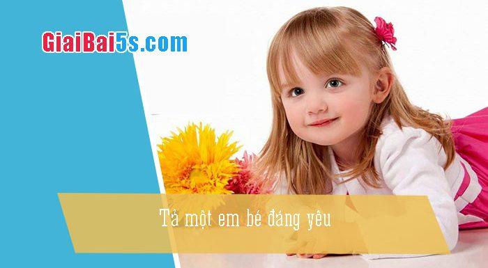 Phần thứ nhất : Văn miêu tả-I. Tả người-Bài số 25. Tả một em bé đáng yêu: Cháu Phương Anh