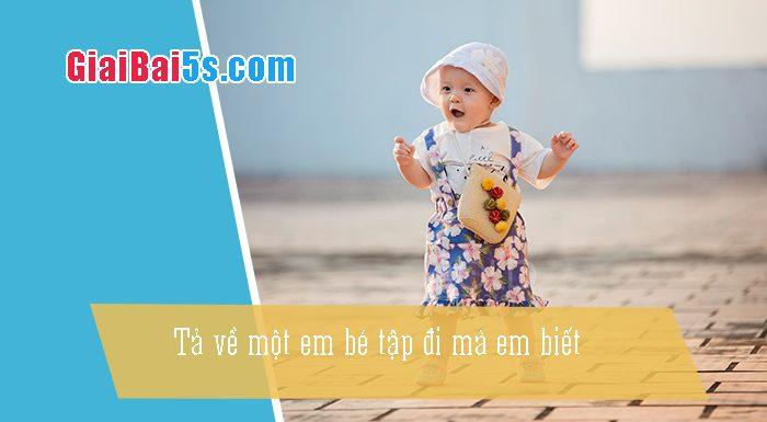 Phần thứ nhất : Văn miêu tả-I. Tả người-Bài số 3. Tả một em bé đang tập đi: Bé Huệ